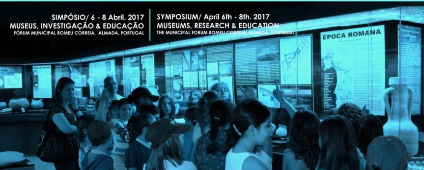 SIMPÓSIO MUSEUS, INVESTIGAÇÃO & EDUCAÇÃO | 6-8 ABRIL2017